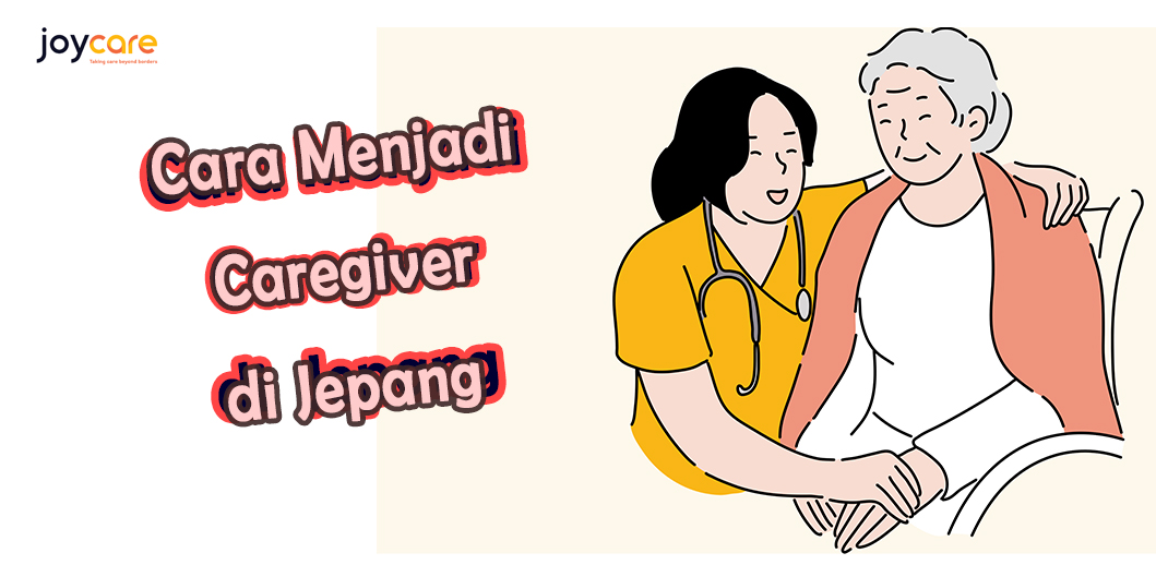 Cara Menjadi Caregiver di Jepang